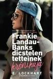 E. Lockhart - Frankie Landau-Banks dicstelen tetteinek krónikája<!--span style='font-size:10px;'>(G)</span-->