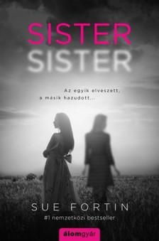 Sue Fortin - Sister Sister - Az egyik elveszett, a másik hazudott... [eKönyv: epub, mobi]