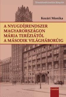 Kozári Mónika - A nyugdíjrendszer Magyarországon Mária Teréziától a II. világháborúig