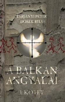 Tarjányi Péter Dosek Rita - - A Balkán angyalai I. rész [eKönyv: epub, mobi]
