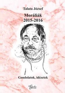 Talata József - Moráliák 2015-2016