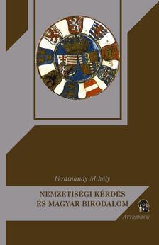 FERDINANDY MIHÁLY - Nemzetiségi kérdés és magyar birodalom ***
