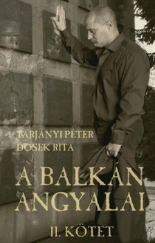 TARJÁNYI PÉTER - DOSEK RITA - A Balkán angyalai II. rész [eKönyv: epub, mobi]