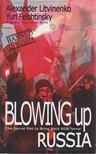 Felshtinsky, Yuri, Litvinenko, Alexander - Blowing up Russia [antikvár]
