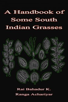 C. Tadulinga Mudaliyar Rai Bahadur K. Ranga Achariyar, - A Handbook of Some South Indian Grasses [eKönyv: epub, mobi]