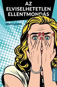 Albert Levente - Az elviselhetetlen ellentmondás [eKönyv: epub, mobi]