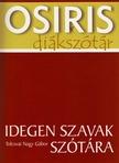 Tolcsvai Nagy Gábor - IDEGEN SZAVAK SZÓTÁRA - OSIRIS DIÁKSZÓTÁR