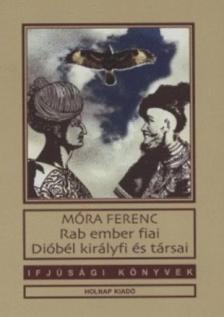 MÓRA FERENC - RAB EMBER FIAI - DIÓBÉL KIRÁLYFI ÉS TÁRSAI - IFJÚSÁGI KÖNYVEK