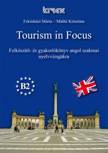 FEKÉSHÁZI MÁRTA-MÁTHÉ KRISZTIN - TOURISM IN FOCUS - FELKÉSZÍTŐ- ÉS GYAKORLÓKÖNYV AZ ANGOL SZAKMAI NYV.