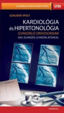 Szauder Ipoly - Kardiológia és hipertonológia gyakorló orvosoknak EKG-elemzési gyakorlatokkal