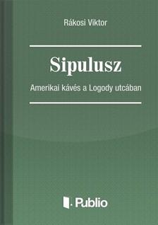 Rákosi Viktor - Sipulusz - Amerikai kávés a Logody utcában [eKönyv: pdf, epub, mobi]