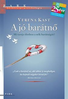Verena KAST - A jó barátnő - Mi fűzi össze és mi tartja életben a nők barátságát?