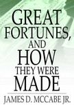 McCabe Jr. James D. - Great Fortunes,  and How They Were Made [eKönyv: epub,  mobi]