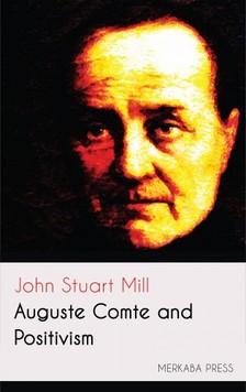 JOHN STUART MILL - Auguste Comte and Positivism [eKönyv: epub, mobi]