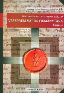 Érszegi Géza - Solymosi László - Veszprém város okmánytára - Pótkötet