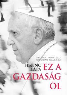 Andrea Tornielli, Giacomo Galeazzi - Ferenc pápa: Ez a gazdaság öl