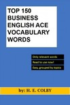 Colby H.E: - Top 150 Business English Ace Vocabulary Words [eKönyv: epub, mobi]