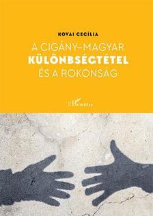 Kovai Cecília - A cigány-magyar különbségtétel és a rokonság
