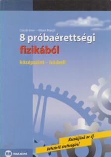 CSISZÁR IMRE-HILBERT MARGIT - 8 PRÓBAÉRETTSÉGI FIZIKÁBÓL - KÖZÉPSZINT-ÍRÁSBELI