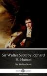 Delphi Classics Sir Walter Scott, - Sir Walter Scott by Richard H. Hutton by Sir Walter Scott (Illustrated) [eKönyv: epub,  mobi]