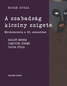 Kozák Gyula - A szabadság kicsiny szigete - Művészsorsok a 20. században