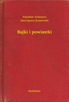 Józef Ignacy Kraszewski Stanislaw Jachowicz, - Bajki i powiastki [eKönyv: epub, mobi]