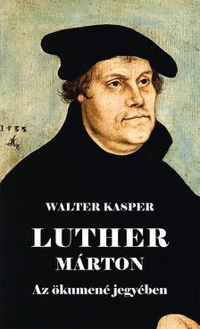 Walter Kasper - Luther Márton Az ökumené jegyében