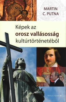 Martin C. Putna - Képek az orosz vallásosság kultúrtörténetéből