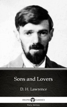 Delphi Classics D. H. Lawrence, - Sons and Lovers by D. H. Lawrence (Illustrated) [eKönyv: epub, mobi]