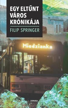 Filip Springer - Miedzianka - Egy eltűnt város krónikája
