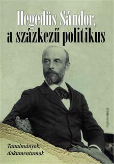 - Hegedüs Sándor, a százkezű politikus. Tanulmányok, dokumentumok
