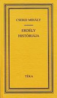 Cserei Mihály - Erdély históriája