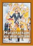 Kalmár Tibor - Mulattattam és mulattam - ÜKH 2017<!--span style='font-size:10px;'>(G)</span-->