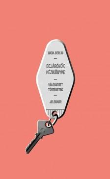 Berlin, Lucia - Bejárónők kézikönyve - Válogatott történetek [eKönyv: epub, mobi]