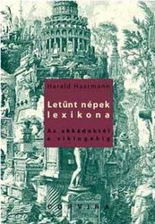 Harald Haarmann - LETŰNT NÉPEK LEXIKONA - AZ AKKÁDOKTÓL A VIKINGEKIG -__