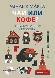 Mihalik Márta - Csáj ili kofe? - Orosz nyelvkönyv kezdőknek (??? ??? ?????)