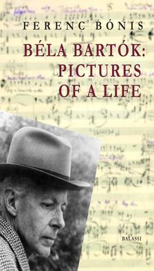 Bónis Ferenc, fordító: Szöllősy Judy - Béla Bartók: Pictures of a life