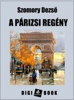 SZOMORY DEZSŐ - A párizsi regény [eKönyv: epub, mobi]<!--span style='font-size:10px;'>(G)</span-->
