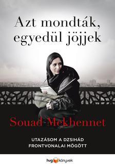 Souad Mekhennet - Azt mondták, egyedül jöjjek