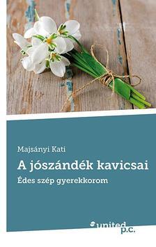 Majsányi Kati - A jószándék kavicsai - Édes, szép gyerekkorom