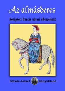 Szabics Imre szerk. - Az almásderes. Középkori francia udvari elbeszélések