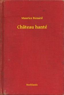 Renard, Maurice - Château hanté [eKönyv: epub, mobi]