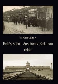 HIRSCH GÁBOR - Békéscsaba - Auschwitz-Birkenau retúr
