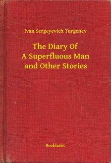 Turgenev, Ivan Sergeyevich - The Diary Of A Superfluous Man and Other Stories [eKönyv: epub, mobi]