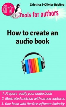 Olivier Rebiere Cristina Rebiere, - How to create an audio book - Create your audio book easily! [eKönyv: epub, mobi]