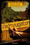Zane Grey - Vadnyugaton [eKönyv: epub, mobi]<!--span style='font-size:10px;'>(G)</span-->