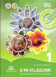 Dr. Mester Miklósné - A mi világunk környezetismeret munkafüzet 1.oszt./AP-010911