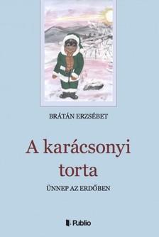 BRÁTÁN ERZSÉBET - A karácsonyi torta - Ünnep az erdőben [eKönyv: epub, mobi]