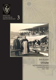 Bőle Kornél - Utaim - Egy domonkos szerzetes visszaemlékezései, 1887-1944