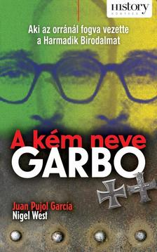 Juan Pujol Garcia - Nigel West - A KÉM NEVE GARBO